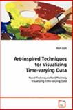 Art-Inspired Techniques for Visualizing Time-Varying Dat, Alark Joshi, 363906769X
