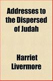 Addresses to the Dispersed of Judah, Harriet Livermore, 1153267705