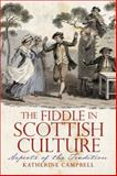 The Fiddle in Scottish Culture : Aspects of the Tradition, Campbell, Kate and Campbell, Katherine, 1904607705
