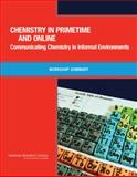 Chemistry in Primetime and Online : Communicating Chemistry in Informal Environments, Chemical Sciences Roundtable and National Research Council, 0309187702
