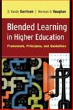 Blended Learning in Higher Education : Framework, Principles, and Guidelines, Garrison, D. Randy and Vaughan, Norman D., 0787987700