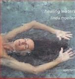 Healing Waters, Linda Troeller, 0893817708