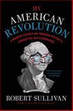 My American Revolution, Robert Sullivan, 1250037700