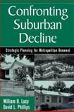 Confronting Suburban Decline : Strategic Planning for Metropolitan Renewal, Lucy, William H. and Phillips, David L., 1559637706