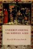 Understanding the Middle Ages : The Transformation of Ideas and Attitudes in the Medieval World, Kleinschmidt, Harald, 085115770X