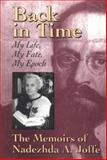 Back in Time : My Life, My Fate, My Epoch: the Memoirs of Nadezhda A. Joffe, Joffe, Nadezhda A., 0929087704