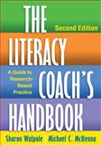 The Literacy Coach's Handbook, Second Edition : A Guide to Research-Based Practice, Walpole, Sharon and McKenna, Michael C., 1462507700