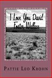 I Love You David Foster Wallace, Pattie Krohn, 1481937707