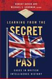 Learning from the Secret Past : Cases in British Intelligence History, , 1589017706
