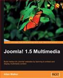 Joomla! 1. 5 Multimedia : Build media-rich Joomla! web sites by learning to embed and display Multimedia Content, Walker, Allan, 1847197701
