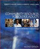 Community Resources for Older Adults : Programs and Services in an Era of Change, Wacker, Robbyn R. and Roberto, Karen A., 0761987703