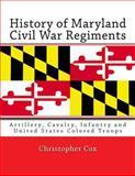 History of Maryland Civil War Regiments, Christopher Cox, 1492817708