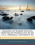 Memoirs of Robert-Houdin, Written by Himself [Tr by Sir F C L Wraxall] Copyright Ed, Jean Eugène Robert-Houdin, 1142407705