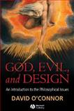 God, Evil, and Design : An Introduction to the Philosophical Issues, O'Connor, David, 1405157704