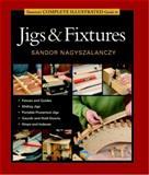 Taunton's Complete Illustrated Guide to Jigs and Fixtures, Sandor Nagyszalanczy, 1561587702