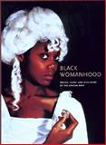 Black Womanhood : Images, Icons, and Ideologies of the African Body, Amadiume, Ifi, 0295987707
