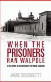 When the Prisoners Ran Walpole, Jamie Bissonette, 0896087700