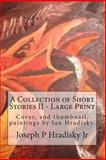 A Collection of Short Stories II - Large Print, Joseph Hradisky and Ian Hradisky, 1483987701