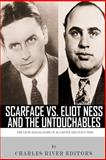 Scarface vs. Eliot Ness and the Untouchables: the Lives and Legacies of Al Capone and Eliot Ness, Charles River Charles River Editors, 1493577700