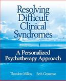 Resolving Difficult Clinical Syndromes : A Personalized Psychotherapy Approach, Millon, Theodore and Grossman, Seth, 0471717703