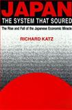Japan, the System That Soured : The Rise and Fall of the Japanese Economic Miracle, Katz, Richard, 0765607700