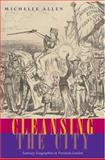 Cleansing the City : Sanitary Geographies in Victorian London, Allen, Michelle, 0821417703