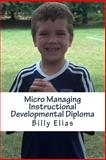 Micro Managing Instructional Developmental Diploma, Billy Elias, 1456317709