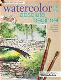 Watercolor for the Absolute Beginner, Mark Willenbrink and Mary Willenbrink, 1600617700