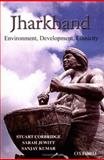 Jharkhand : Environment, Development, Ethnicity, Corbridge, Stuart and Jewitt, Sarah, 0195667700