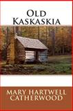 Old Kaskaskia, Mary Hartwell Mary Hartwell Catherwood, 1495917703