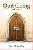 Quit Going to Church, Hostetler, Bob, 0915547708