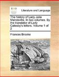 The History of Lady Julia Mandeville in Two Volumes by the Translator of Lady Catesby's Letters Volume 1 Of, Frances Brooke, 1170567703