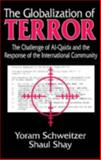 The Globalization of Terror : The Challenge of Al-Qaida and the Response of the International Community, Schweitzer, Yoram and Shay, Shaul, 1412807700