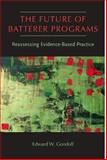 The Future of Batterer Programs : Reassessing Evidence-Based Practice, Gondolf, Edward W., 1555537707