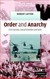 Order and Anarchy : Civil Society, Social Disorder and War, Layton, Robert, 0521857716