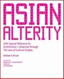 Asian Alterity : With Special Reference to Architecture and Urbanism through the Lens of Cultural Studies, Lim, William S. W., 9812707719
