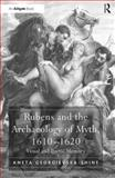 Rubens and the Archaeology of Myth, 1610-1620 : Visual and Poetic Memory, Georgievska-Shine, Aneta, 0754667715