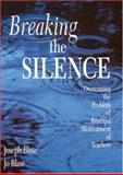 Breaking the Silence : Overcoming the Problem of Principal Mistreatment of Teachers, Blase, Joseph and Blase, Jo, 0761977716