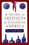 A Guide to Artifacts of Colonial America, Hume, Ivor Noel, 0812217713
