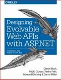 Designing Evolvable Web APIs with ASP. NET, Block, Glenn and Cibraro, Pablo, 1449337716