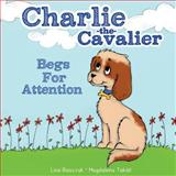 Charlie the Cavalier Begs for Attention, Lisa Rusczyk, 1500197718