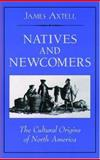 Natives and Newcomers : The Cultural Origins of North America, Axtell, James, 019513771X