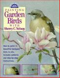 Painting Garden Birds with Sherry C. Nelson, Sherry C. Nelson, 0891347712