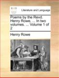 Poems by the Revd Henry Rowe, In, Henry Rowe, 1140727710