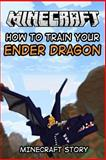 Minecraft Story: How to Train Your Enderdragon, Minecraft Game Minecraft Game Writers and Captainsparklez, 1500497711