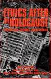 Ethics after the Holocaust : Perspectives, Critiques, and Responses, Roth, John, 1557787719