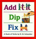 Add It, Dip It, Fix It, R. M. Schneider, 0395727715
