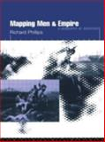 Mapping Men and Empire : Geographies of Adventure, Phillips, Richard, 0415137713