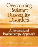 Overcoming Resistant Personality Disorders : A Personalized Psychotherapy Approach, Millon, Theodore and Grossman, Seth, 0471717711