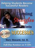 Turning Struggles into Successes : Helping Students Become Successful Readers (Book with 4 CDs), Mary Howard, 0974287717